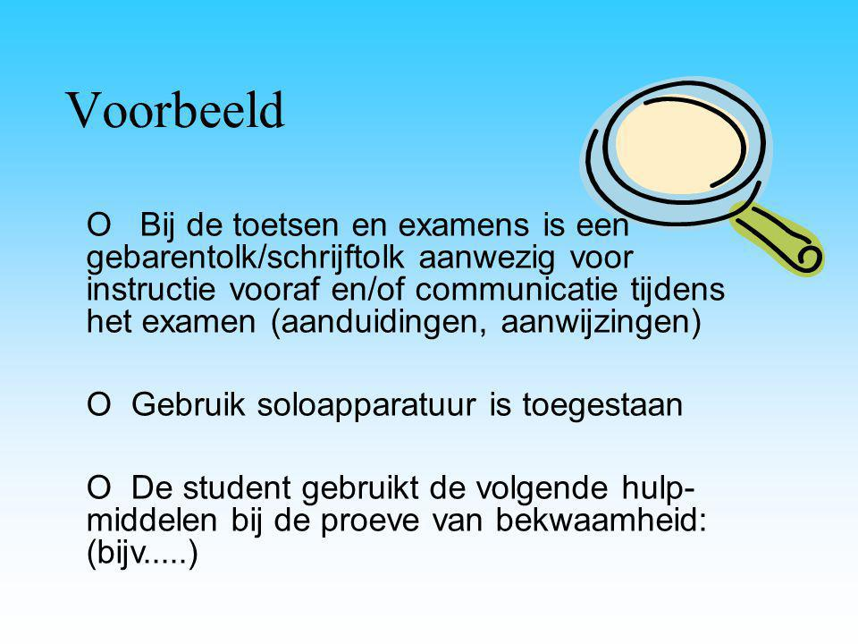 O Bij de toetsen en examens is een gebarentolk/schrijftolk aanwezig voor instructie vooraf en/of communicatie tijdens het examen (aanduidingen, aanwij