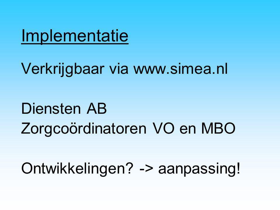 Implementatie Verkrijgbaar via www.simea.nl Diensten AB Zorgcoördinatoren VO en MBO Ontwikkelingen? -> aanpassing!