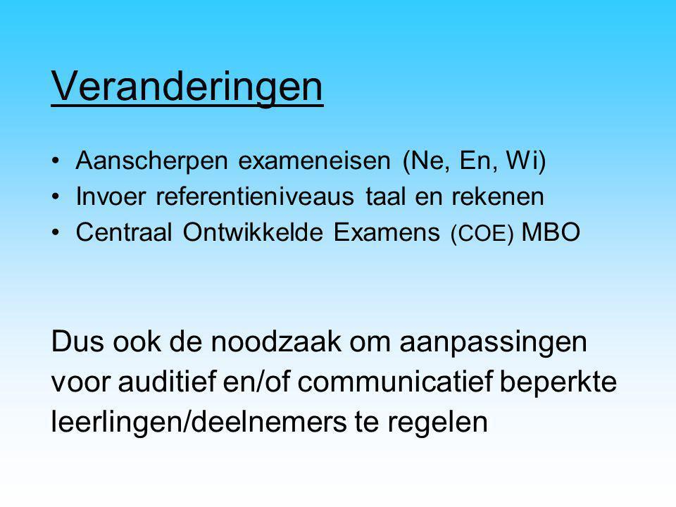 Veranderingen Aanscherpen exameneisen (Ne, En, Wi) Invoer referentieniveaus taal en rekenen Centraal Ontwikkelde Examens (COE) MBO Dus ook de noodzaak