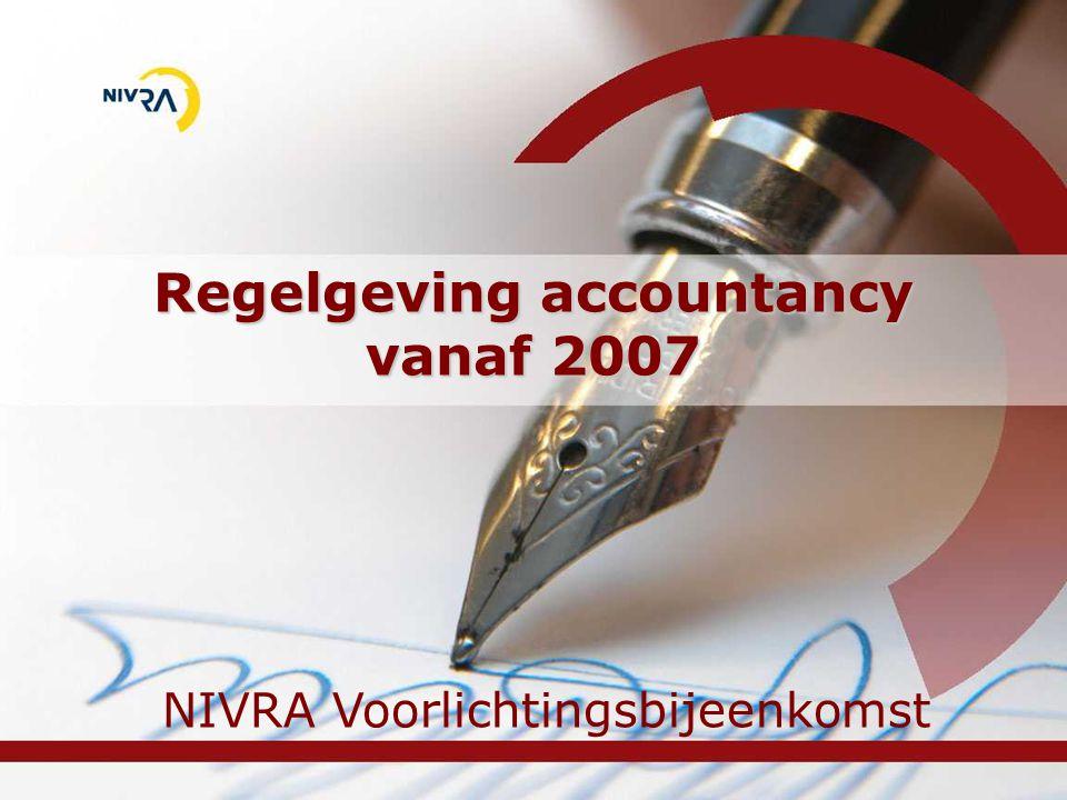 Regelgeving accountancy vanaf 2007 NIVRA Voorlichtingsbijeenkomst
