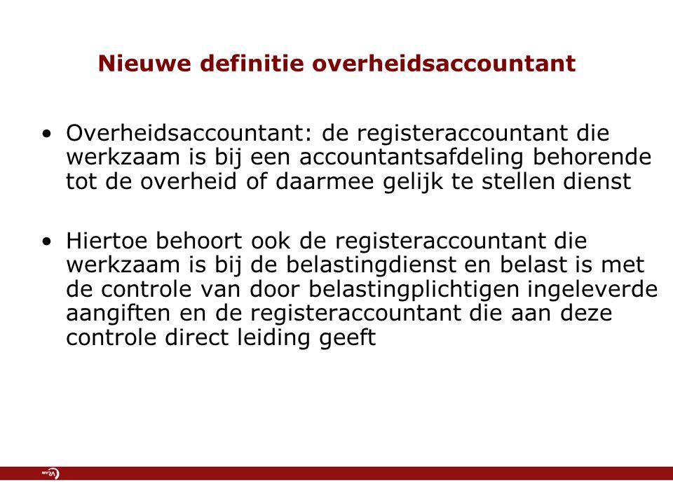 Nieuwe definitie overheidsaccountant Overheidsaccountant: de registeraccountant die werkzaam is bij een accountantsafdeling behorende tot de overheid