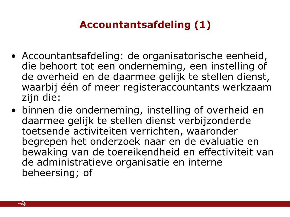 Accountantsafdeling (1) Accountantsafdeling: de organisatorische eenheid, die behoort tot een onderneming, een instelling of de overheid en de daarmee