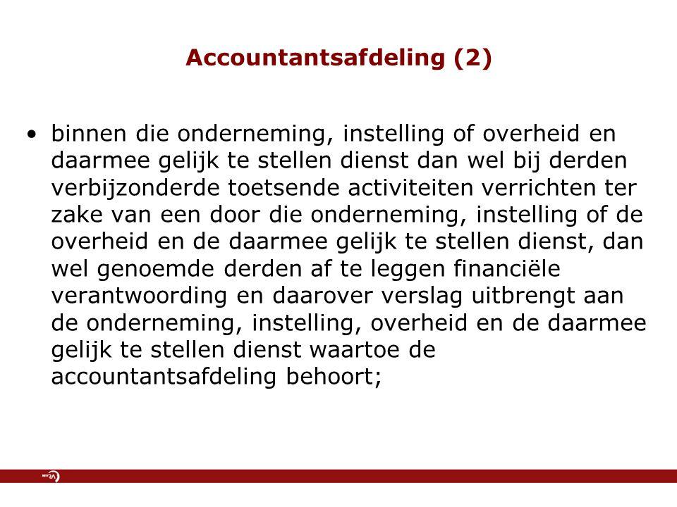 Accountantsafdeling (2) binnen die onderneming, instelling of overheid en daarmee gelijk te stellen dienst dan wel bij derden verbijzonderde toetsende