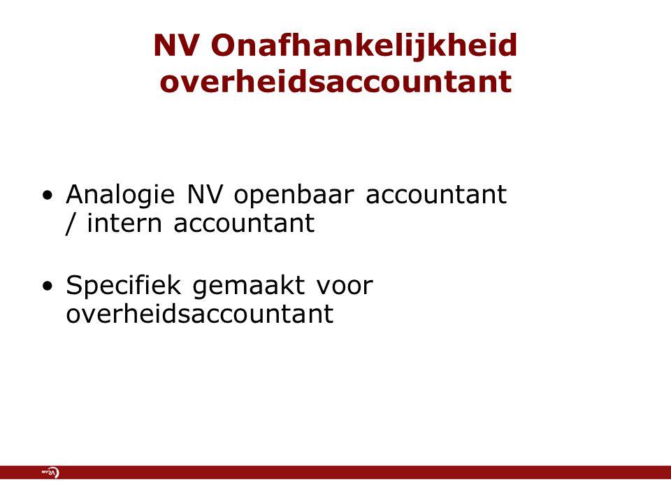 NV Onafhankelijkheid overheidsaccountant Analogie NV openbaar accountant / intern accountant Specifiek gemaakt voor overheidsaccountant
