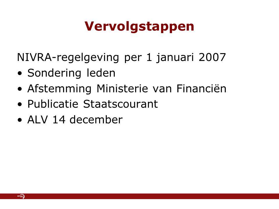 Vervolgstappen NIVRA-regelgeving per 1 januari 2007 Sondering leden Afstemming Ministerie van Financiën Publicatie Staatscourant ALV 14 december