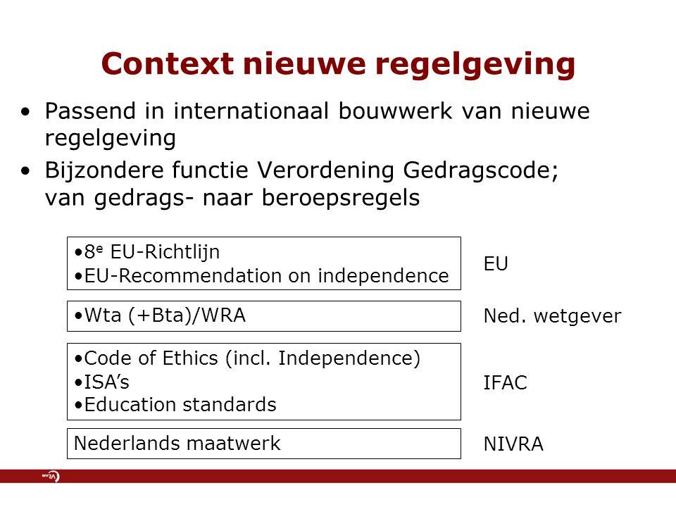 Context nieuwe regelgeving Passend in internationaal bouwwerk van nieuwe regelgeving Bijzondere functie Verordening Gedragscode; van gedrags- naar ber