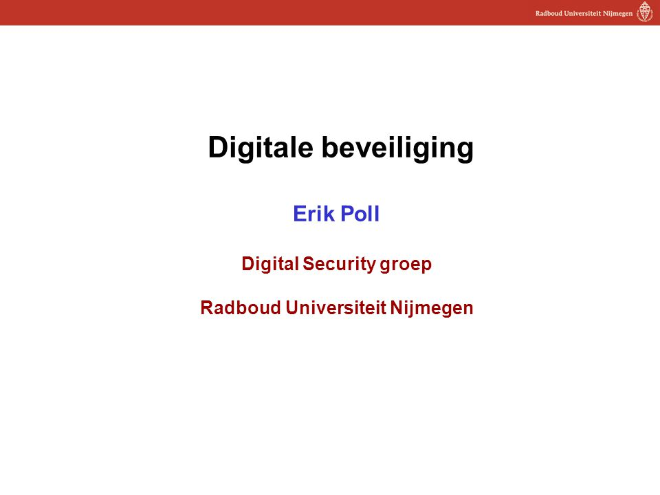 1 Digitale beveiliging Erik Poll Digital Security groep Radboud Universiteit Nijmegen