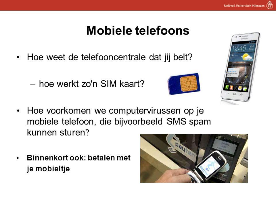 17 Mobiele telefoons Hoe weet de telefooncentrale dat jij belt? – hoe werkt zo'n SIM kaart? Hoe voorkomen we computervirussen op je mobiele telefoon,