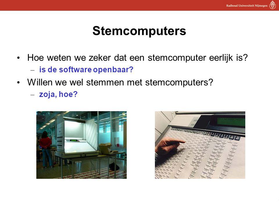 26 Stemcomputers Hoe weten we zeker dat een stemcomputer eerlijk is? – is de software openbaar? Willen we wel stemmen met stemcomputers? – zoja, hoe?