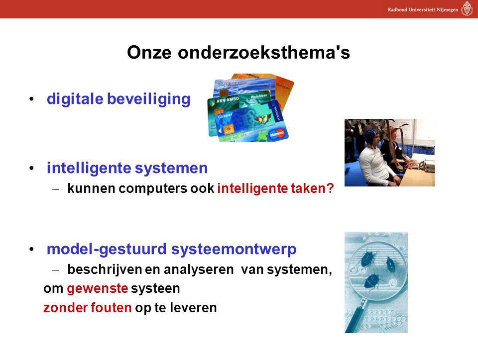 3 Onze onderzoeksthema's digitale beveiliging intelligente systemen – kunnen computers ook intelligente taken? model-gestuurd systeemontwerp – beschri