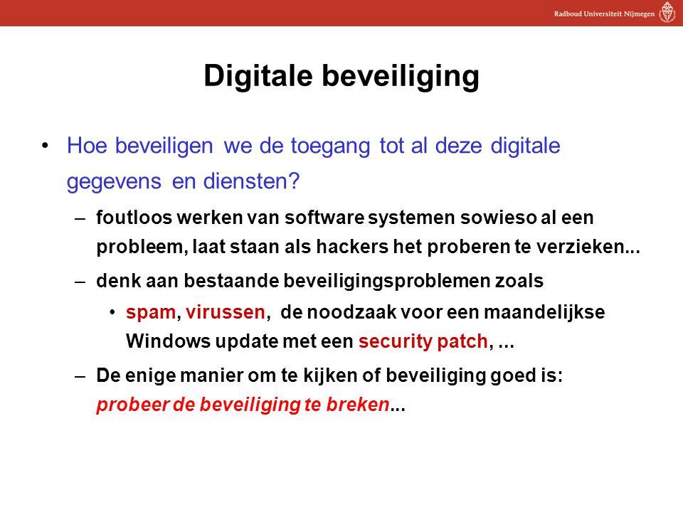 6 Digitale beveiliging Hoe beveiligen we de toegang tot al deze digitale gegevens en diensten? –foutloos werken van software systemen sowieso al een p