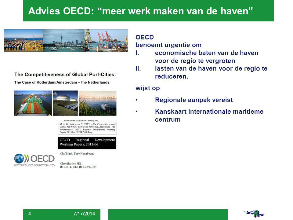"""Advies OECD: """"meer werk maken van de haven"""" 7/17/2014 4 OECD benoemt urgentie om I.economische baten van de haven voor de regio te vergroten II.lasten"""