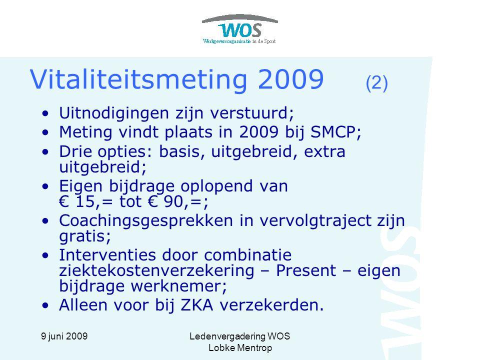 9 juni 2009Ledenvergadering WOS Lobke Mentrop Vitaliteitsmeting 2009 (2) Uitnodigingen zijn verstuurd; Meting vindt plaats in 2009 bij SMCP; Drie opti