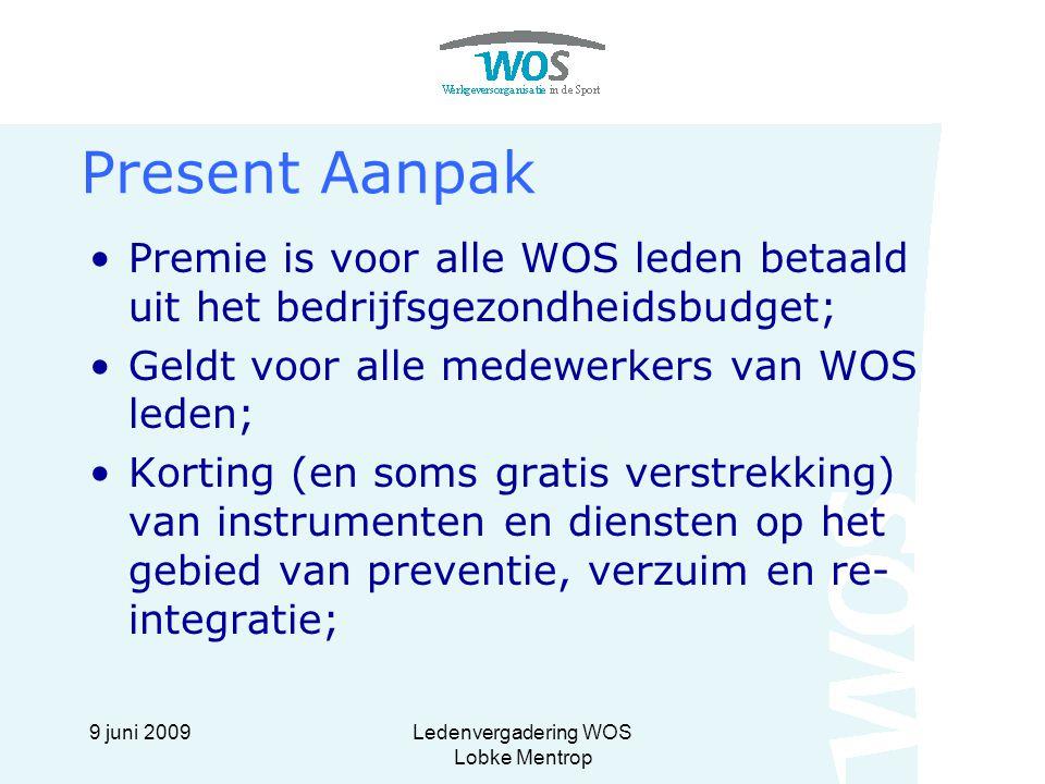 9 juni 2009Ledenvergadering WOS Lobke Mentrop Present Aanpak Premie is voor alle WOS leden betaald uit het bedrijfsgezondheidsbudget; Geldt voor alle
