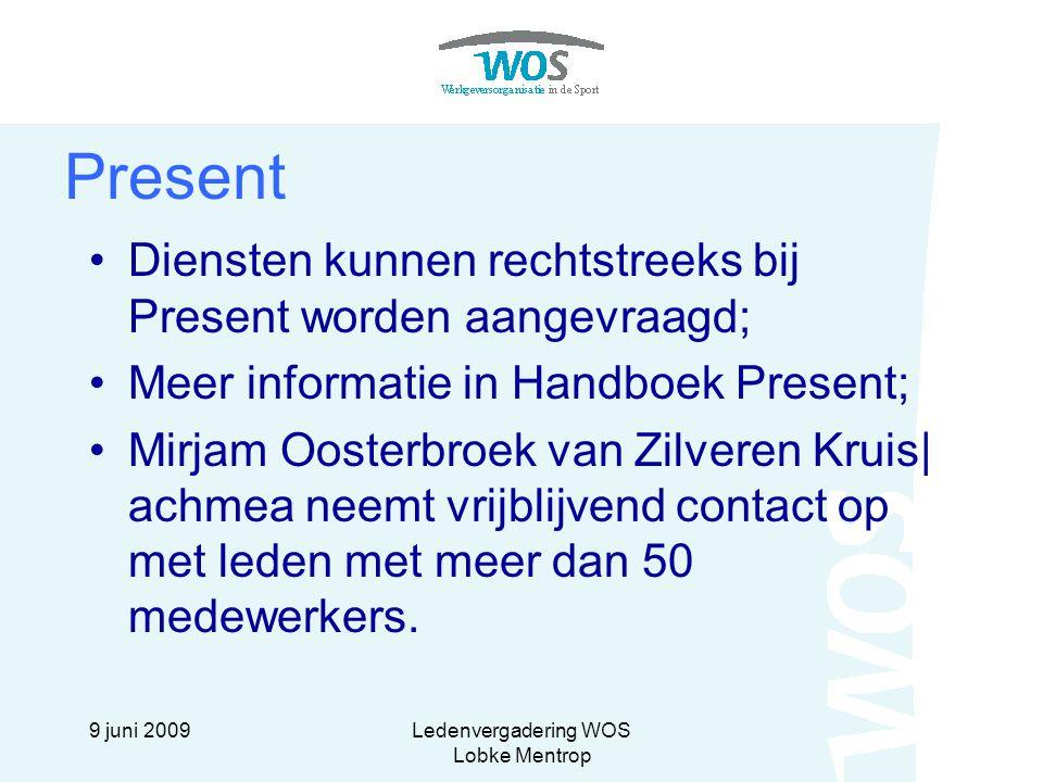9 juni 2009Ledenvergadering WOS Lobke Mentrop Present Diensten kunnen rechtstreeks bij Present worden aangevraagd; Meer informatie in Handboek Present
