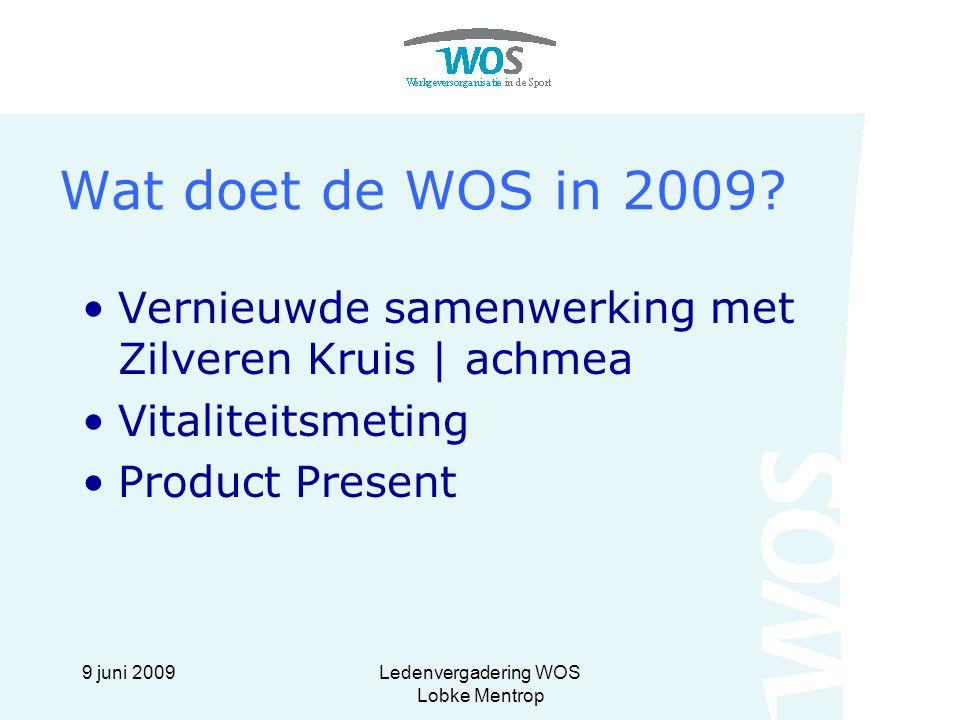9 juni 2009Ledenvergadering WOS Lobke Mentrop Wat doet de WOS in 2009? Vernieuwde samenwerking met Zilveren Kruis | achmea Vitaliteitsmeting Product P
