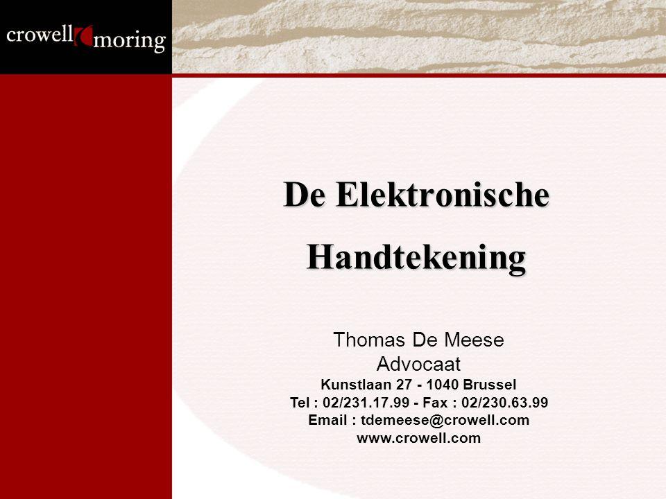 De Elektronische Handtekening Thomas De Meese Advocaat Kunstlaan 27 - 1040 Brussel Tel : 02/231.17.99 - Fax : 02/230.63.99 Email : tdemeese@crowell.com www.crowell.com