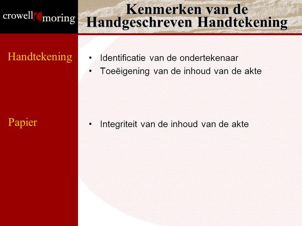Kenmerken van de Handgeschreven Handtekening Identificatie van de ondertekenaar Toeëigening van de inhoud van de akte Integriteit van de inhoud van de akte Handtekening Papier