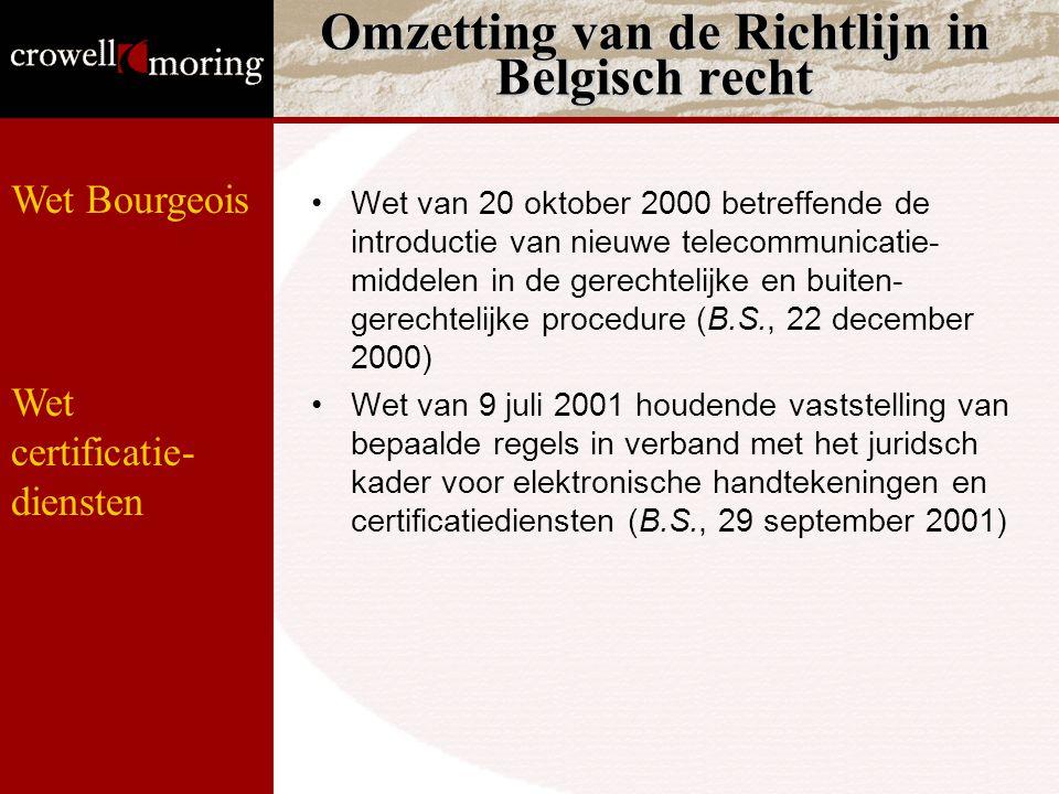 Wet van 20 oktober 2000 betreffende de introductie van nieuwe telecommunicatie- middelen in de gerechtelijke en buiten- gerechtelijke procedure (B.S., 22 december 2000) Wet van 9 juli 2001 houdende vaststelling van bepaalde regels in verband met het juridsch kader voor elektronische handtekeningen en certificatiediensten (B.S., 29 september 2001) Omzetting van de Richtlijn in Belgisch recht Wet Bourgeois Wet certificatie- diensten