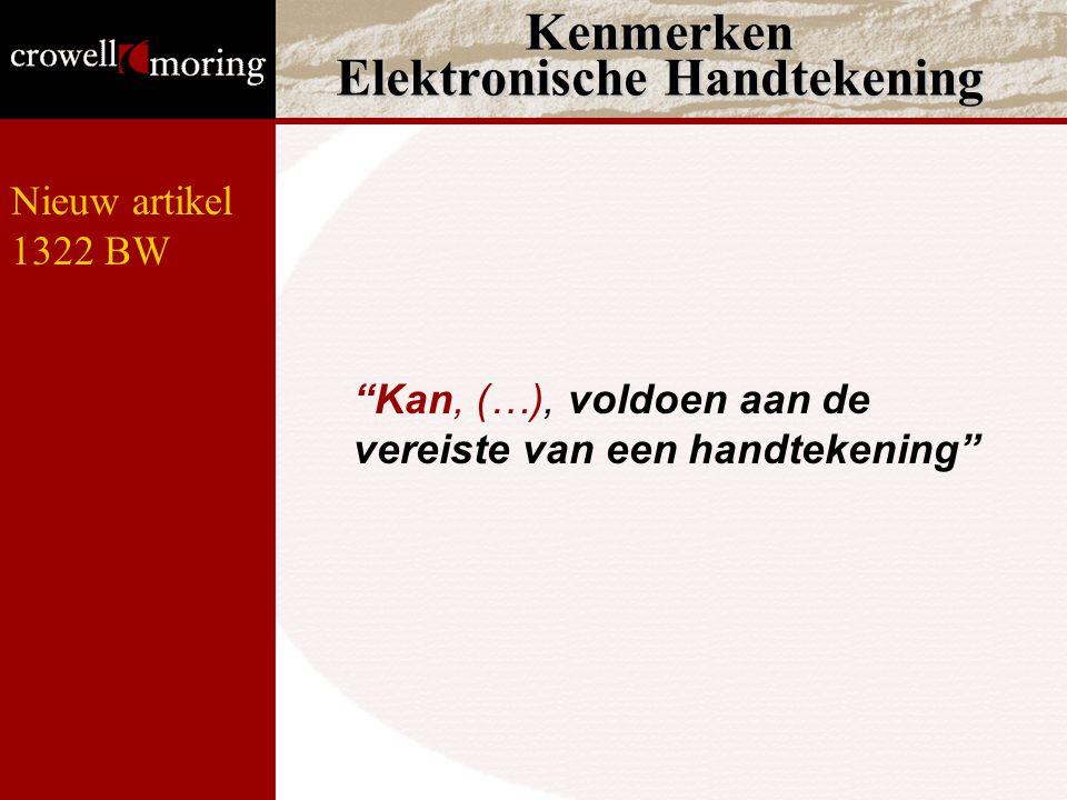 Kenmerken Elektronische Handtekening Kan, (…), voldoen aan de vereiste van een handtekening Nieuw artikel 1322 BW