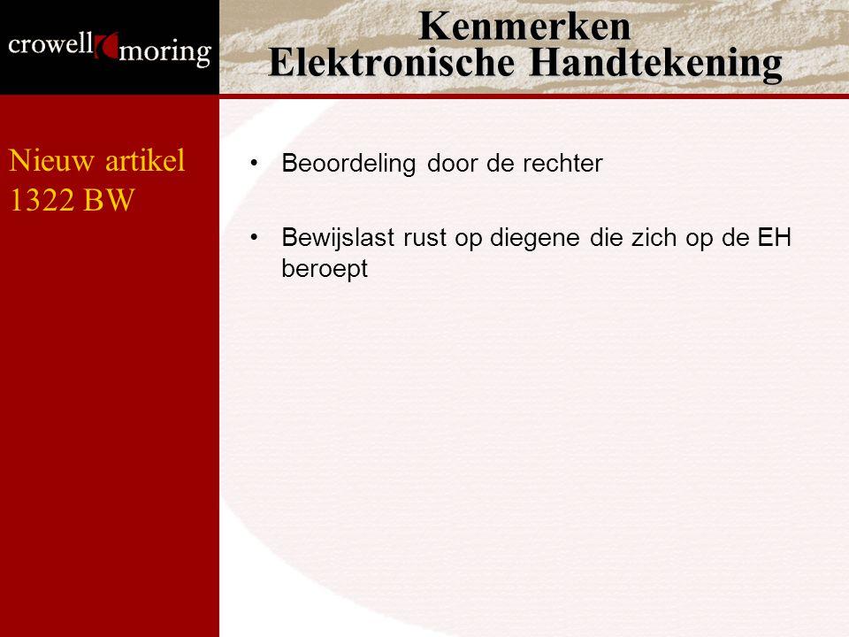 Kenmerken Elektronische Handtekening Beoordeling door de rechter Bewijslast rust op diegene die zich op de EH beroept Nieuw artikel 1322 BW