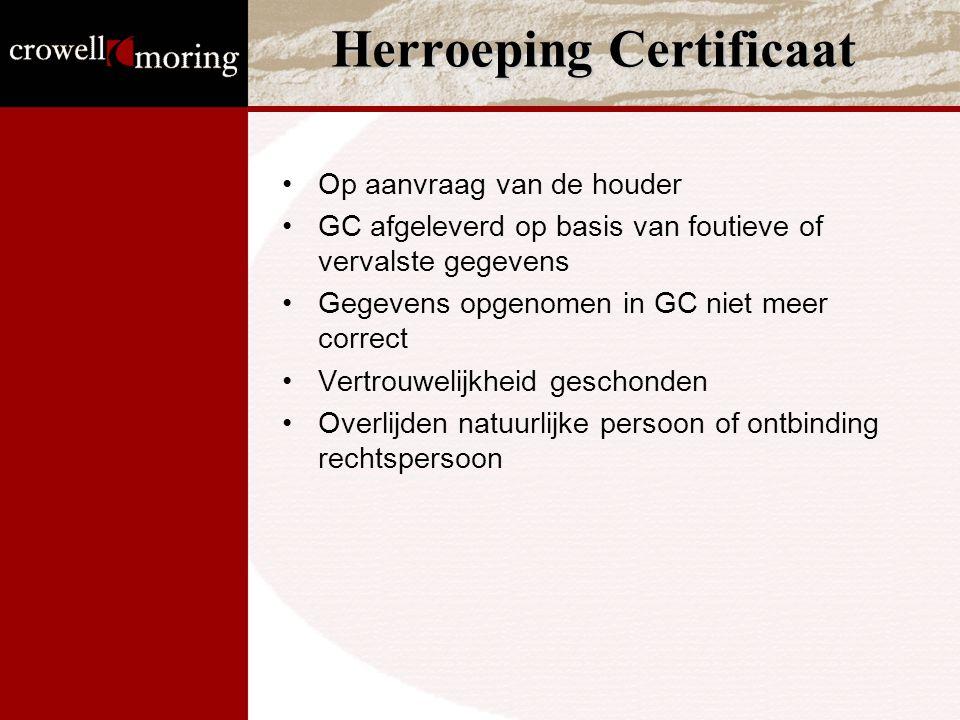 Herroeping Certificaat Op aanvraag van de houder GC afgeleverd op basis van foutieve of vervalste gegevens Gegevens opgenomen in GC niet meer correct Vertrouwelijkheid geschonden Overlijden natuurlijke persoon of ontbinding rechtspersoon