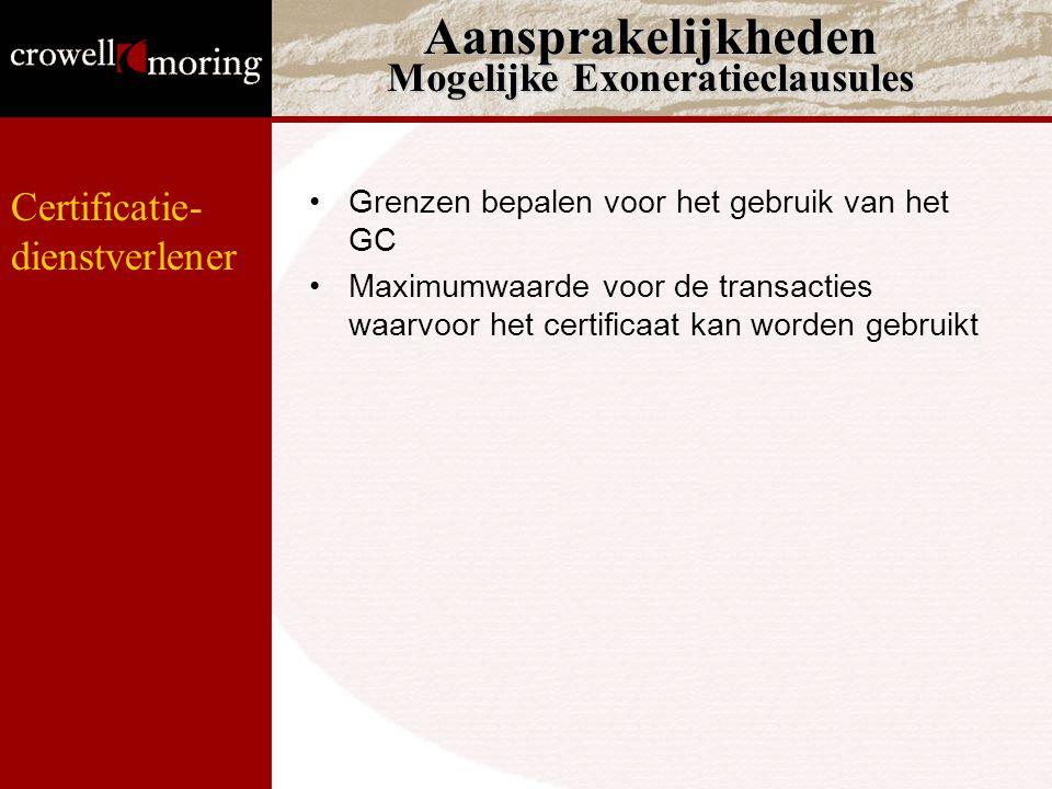 Aansprakelijkheden Mogelijke Exoneratieclausules Grenzen bepalen voor het gebruik van het GC Maximumwaarde voor de transacties waarvoor het certificaat kan worden gebruikt Certificatie- dienstverlener