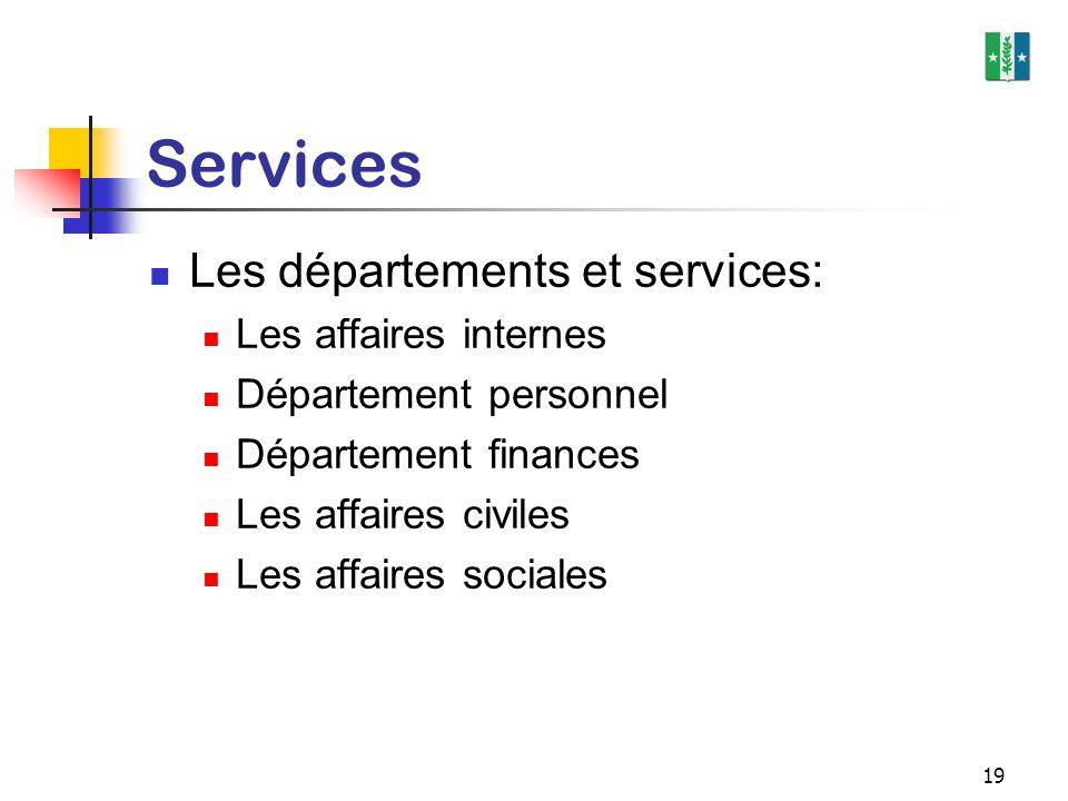 19 Services Les départements et services: Les affaires internes Département personnel Département finances Les affaires civiles Les affaires sociales