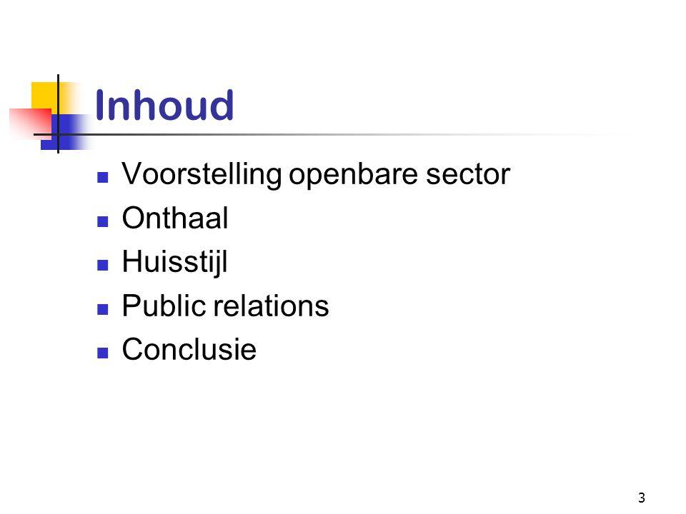 3 Inhoud Voorstelling openbare sector Onthaal Huisstijl Public relations Conclusie