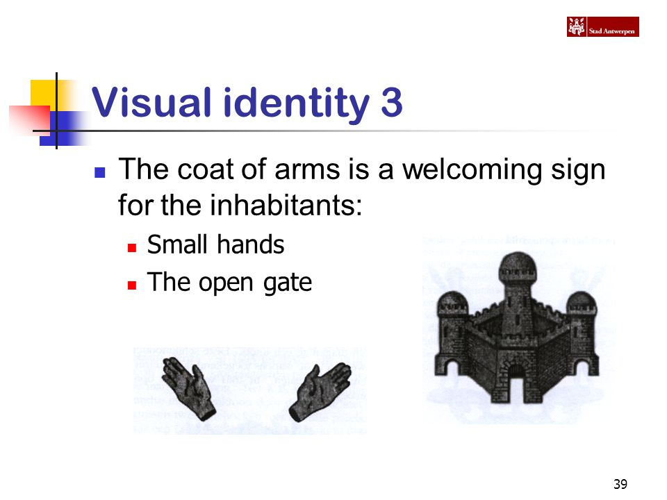 39 Visual identity 3 The coat of arms is a welcoming sign for the inhabitants: Small hands The open gate