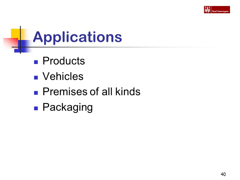 40 Applications Products Vehicles Premises of all kinds Packaging