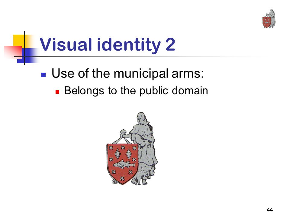44 Visual identity 2 Use of the municipal arms: Belongs to the public domain