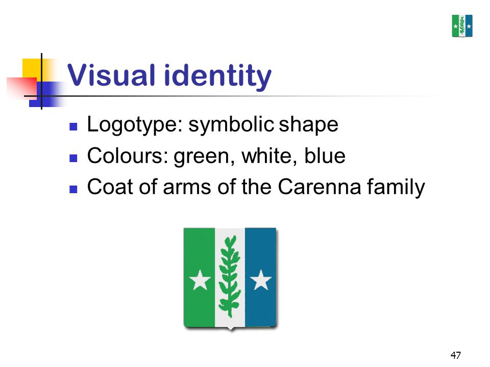 47 Visual identity Logotype: symbolic shape Colours: green, white, blue Coat of arms of the Carenna family