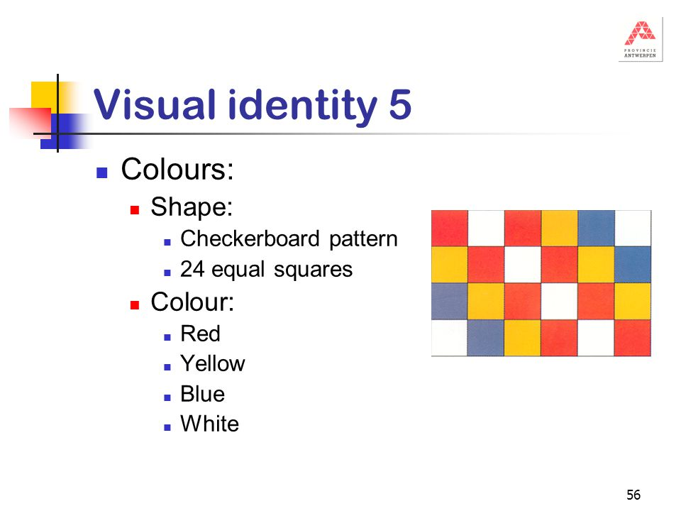 56 Visual identity 5 Colours: Shape: Checkerboard pattern 24 equal squares Colour: Red Yellow Blue White