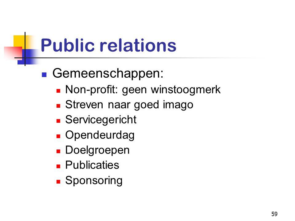 59 Public relations Gemeenschappen: Non-profit: geen winstoogmerk Streven naar goed imago Servicegericht Opendeurdag Doelgroepen Publicaties Sponsorin