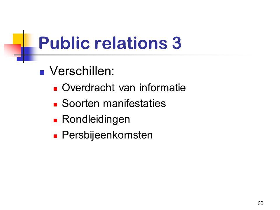 60 Public relations 3 Verschillen: Overdracht van informatie Soorten manifestaties Rondleidingen Persbijeenkomsten