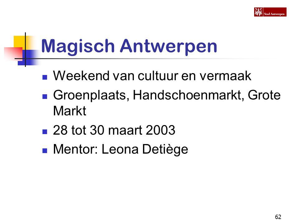 62 Magisch Antwerpen Weekend van cultuur en vermaak Groenplaats, Handschoenmarkt, Grote Markt 28 tot 30 maart 2003 Mentor: Leona Detiège