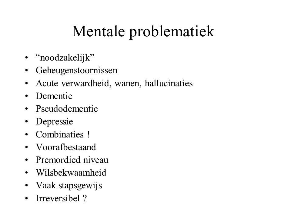 """Mentale problematiek """"noodzakelijk"""" Geheugenstoornissen Acute verwardheid, wanen, hallucinaties Dementie Pseudodementie Depressie Combinaties ! Vooraf"""