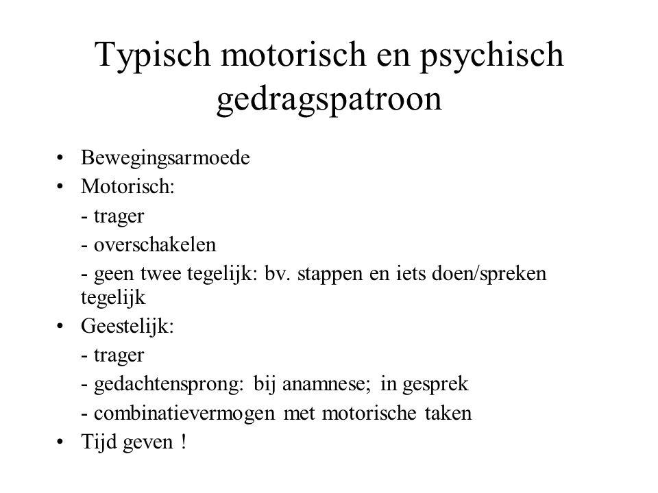 Typisch motorisch en psychisch gedragspatroon Bewegingsarmoede Motorisch: - trager - overschakelen - geen twee tegelijk: bv. stappen en iets doen/spre
