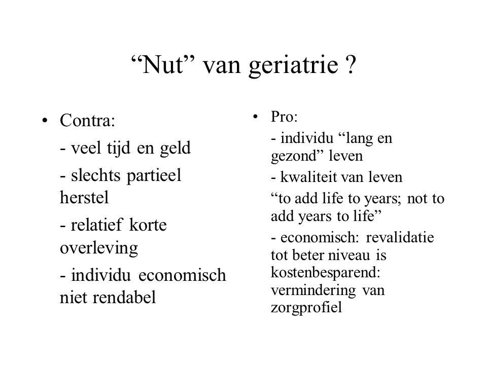 """""""Nut"""" van geriatrie ? Contra: - veel tijd en geld - slechts partieel herstel - relatief korte overleving - individu economisch niet rendabel Pro: - in"""