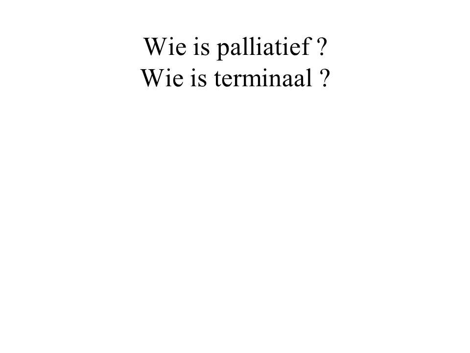 Wie is palliatief ? Wie is terminaal ?