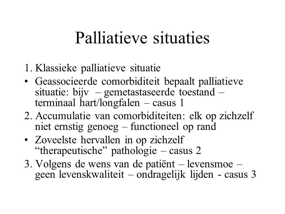 Palliatieve situaties 1. Klassieke palliatieve situatie Geassocieerde comorbiditeit bepaalt palliatieve situatie: bijv – gemetastaseerde toestand – te