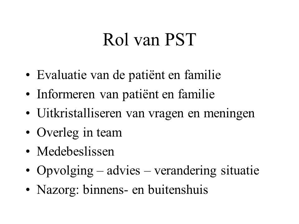 Rol van PST Evaluatie van de patiënt en familie Informeren van patiënt en familie Uitkristalliseren van vragen en meningen Overleg in team Medebesliss