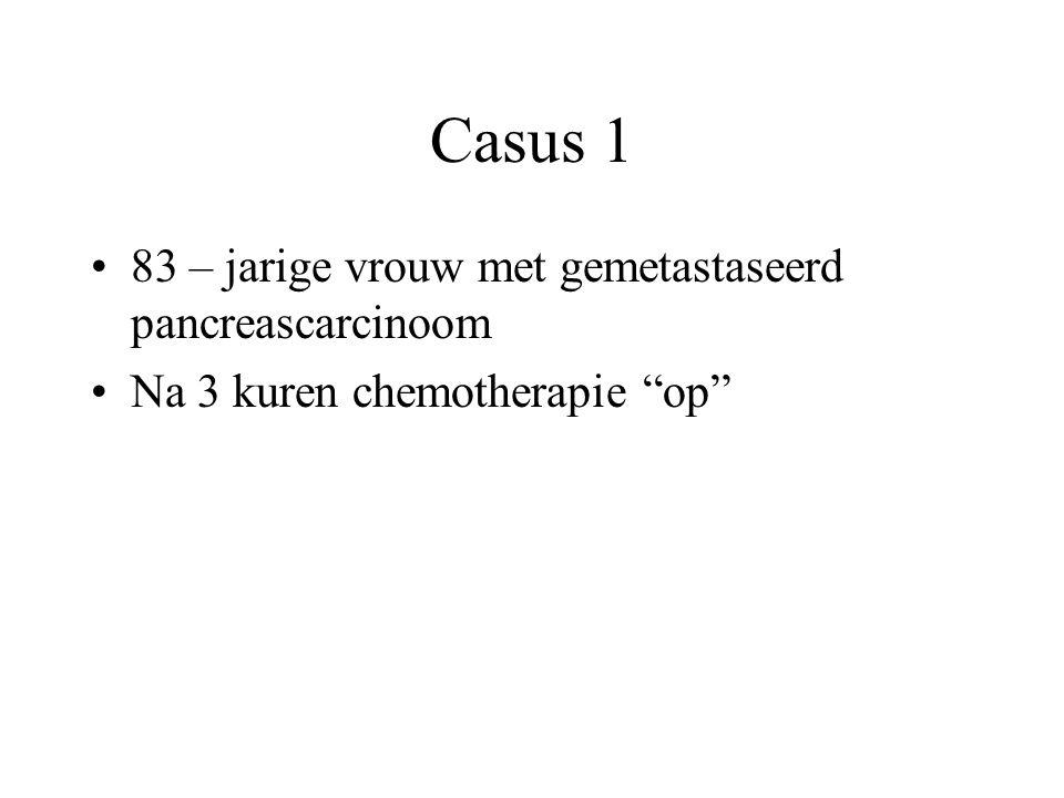 """Casus 1 83 – jarige vrouw met gemetastaseerd pancreascarcinoom Na 3 kuren chemotherapie """"op"""""""