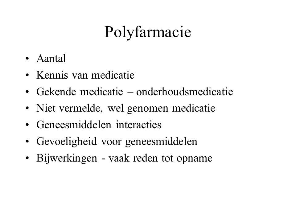 Polyfarmacie Aantal Kennis van medicatie Gekende medicatie – onderhoudsmedicatie Niet vermelde, wel genomen medicatie Geneesmiddelen interacties Gevoe