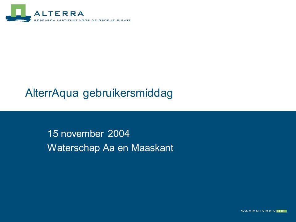 AlterrAqua gebruikersmiddag 15 november 2004 Waterschap Aa en Maaskant