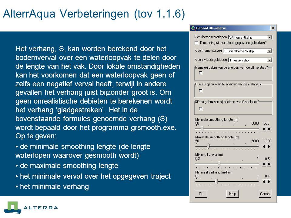 AlterrAqua Verbeteringen (tov 1.1.6) Het verhang, S, kan worden berekend door het bodemverval over een waterloopvak te delen door de lengte van het vak.