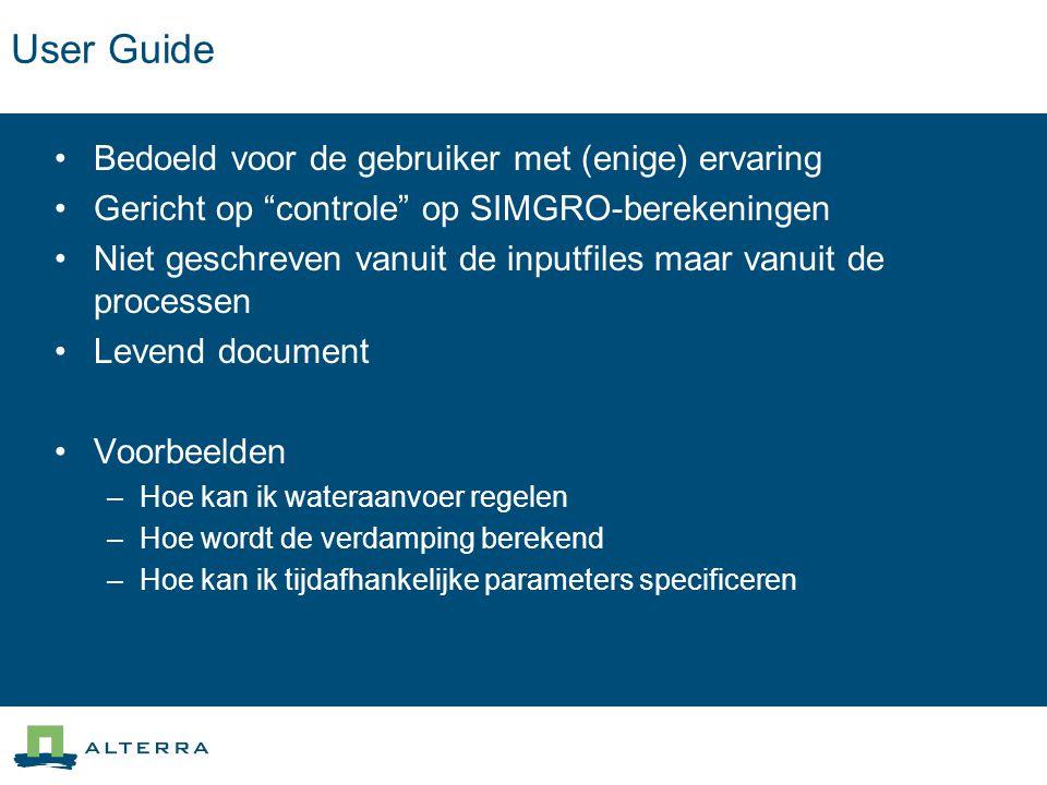 User Guide Bedoeld voor de gebruiker met (enige) ervaring Gericht op controle op SIMGRO-berekeningen Niet geschreven vanuit de inputfiles maar vanuit de processen Levend document Voorbeelden –Hoe kan ik wateraanvoer regelen –Hoe wordt de verdamping berekend –Hoe kan ik tijdafhankelijke parameters specificeren