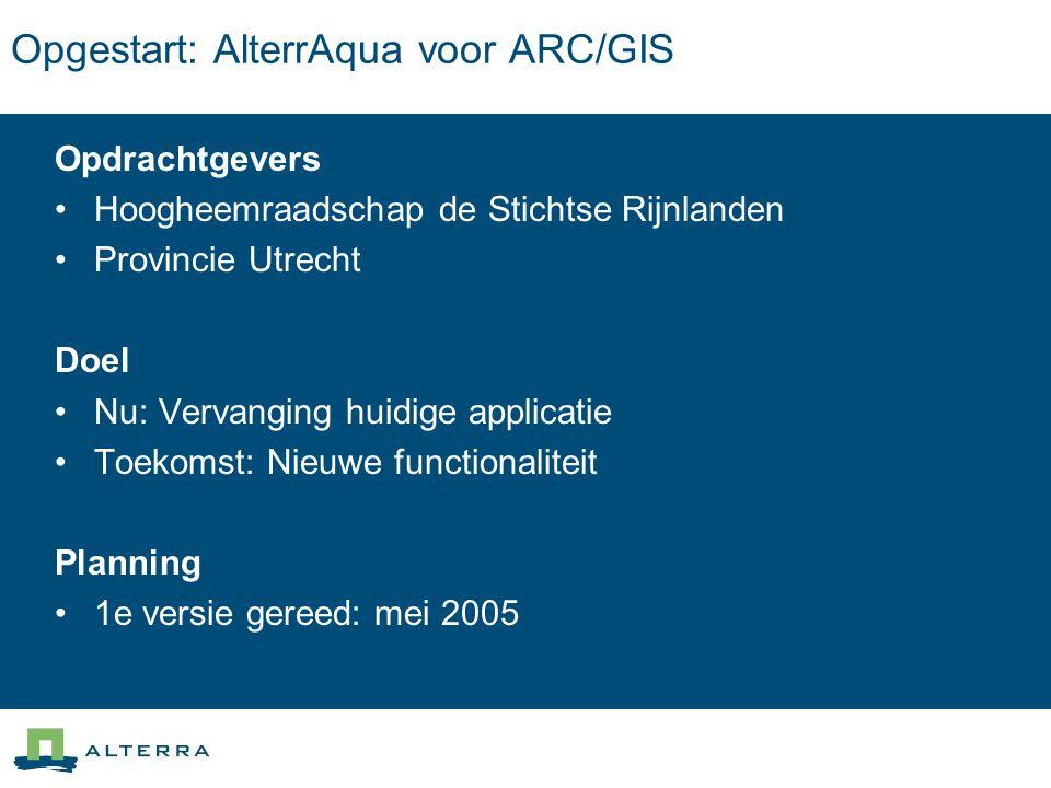 Opgestart: AlterrAqua voor ARC/GIS Opdrachtgevers Hoogheemraadschap de Stichtse Rijnlanden Provincie Utrecht Doel Nu: Vervanging huidige applicatie Toekomst: Nieuwe functionaliteit Planning 1e versie gereed: mei 2005