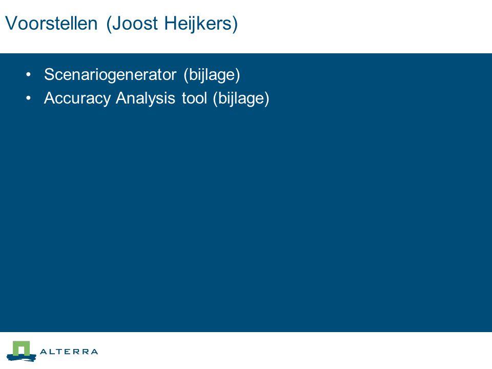 Voorstellen (Joost Heijkers) Scenariogenerator (bijlage) Accuracy Analysis tool (bijlage)